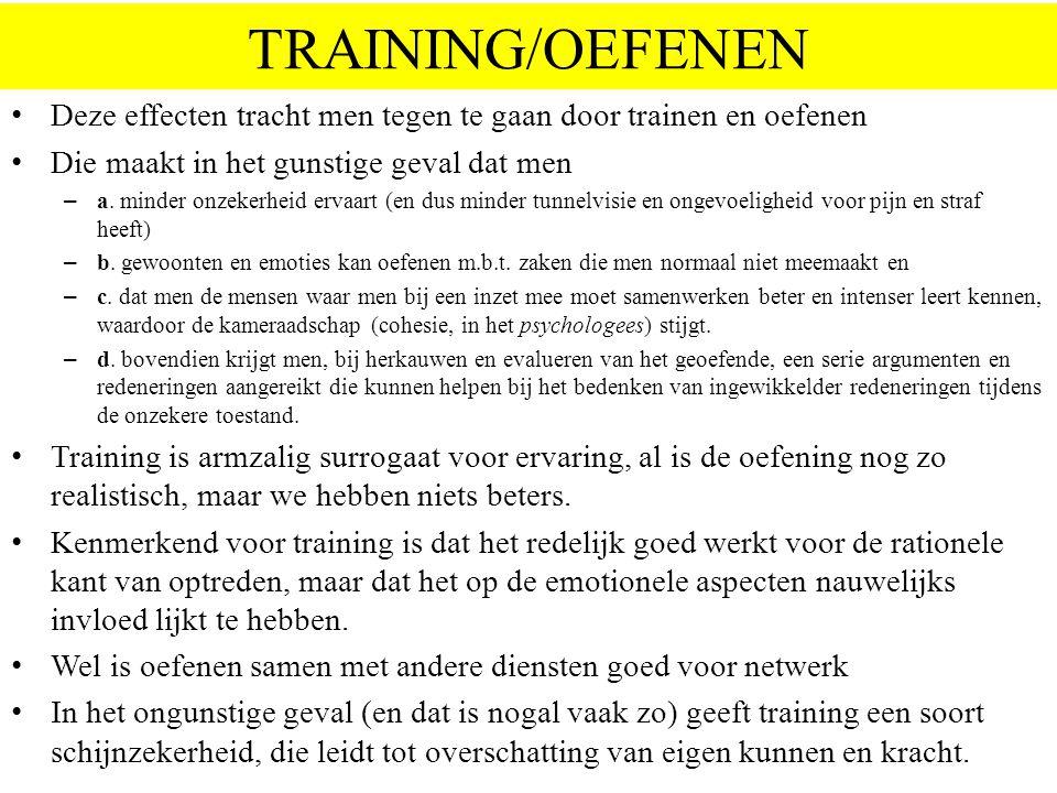 TRAINING/OEFENEN Deze effecten tracht men tegen te gaan door trainen en oefenen Die maakt in het gunstige geval dat men – a. minder onzekerheid ervaar