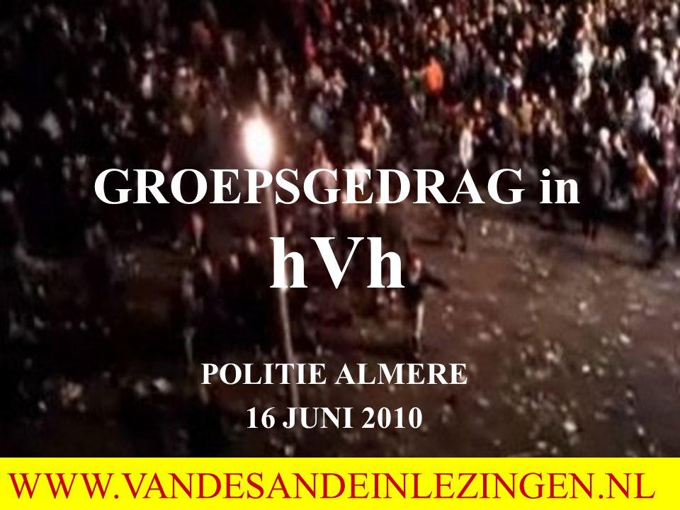 GROEPSGEDRAG in hVh POLITIE ALMERE 16 JUNI 2010 WWW.VANDESANDEINLEZINGEN.NL