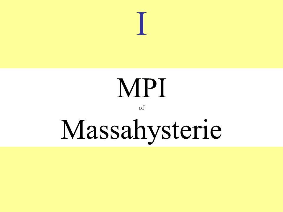 I MPI of Massahysterie