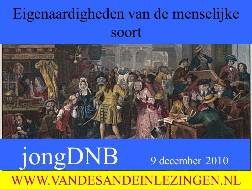 jongDNB 9 december 2010 Eigenaardigheden van de menselijke soort WWW.VANDESANDEINLEZINGEN.NL
