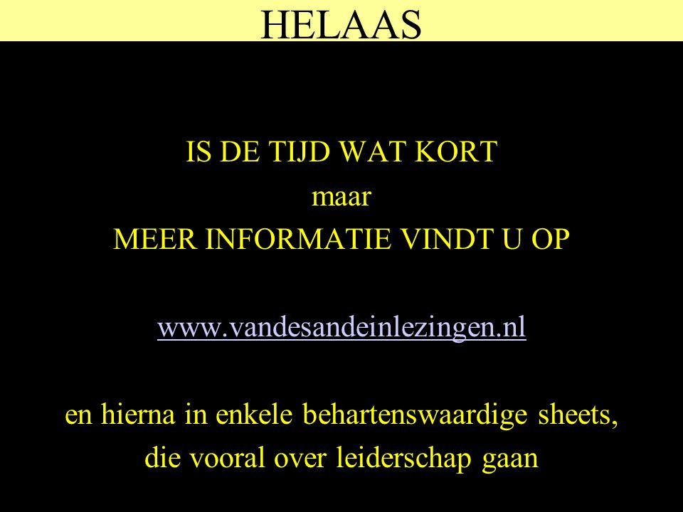 HELAAS IS DE TIJD WAT KORT maar MEER INFORMATIE VINDT U OP www.vandesandeinlezingen.nl en hierna in enkele behartenswaardige sheets, die vooral over leiderschap gaan