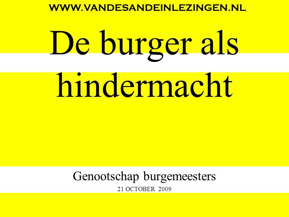 De burger als hindermacht Genootschap burgemeesters 21 OCTOBER 2009 WWW.VANDESANDEINLEZINGEN.NL
