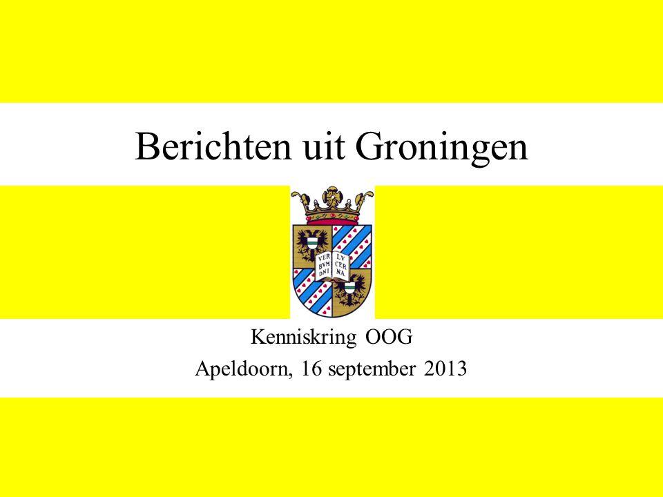 Berichten uit Groningen Kenniskring OOG Apeldoorn, 16 september 2013