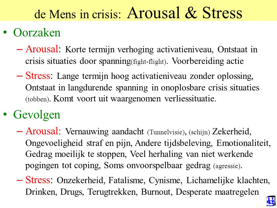 © 2006 JP van de Sande RuG de Mens in crisis: Arousal & Stress Oorzaken – Arousal: Korte termijn verhoging activatieniveau, Ontstaat in crisis situaties door spanning (fight-flight).