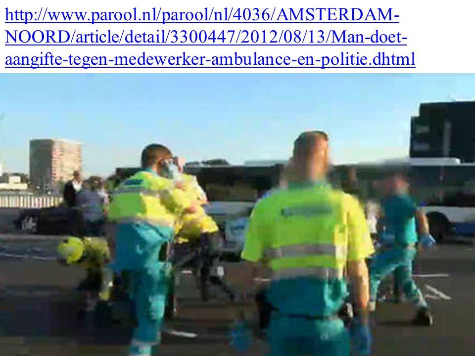 http://www.parool.nl/parool/nl/4036/AMSTERDAM- NOORD/article/detail/3300447/2012/08/13/Man-doet- aangifte-tegen-medewerker-ambulance-en-politie.dhtml