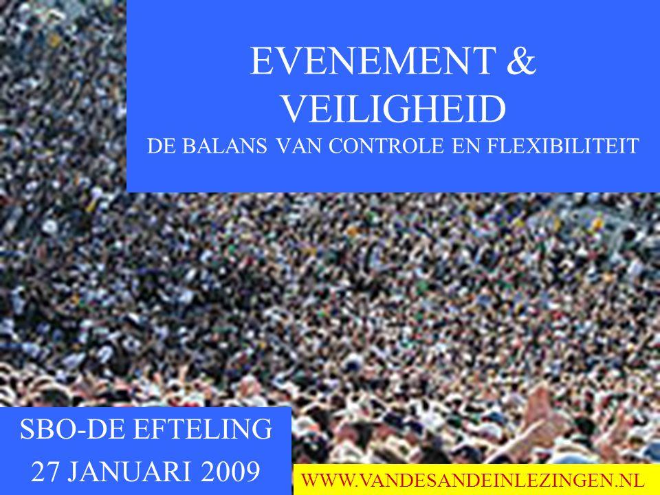 SBO-DE EFTELING 27 JANUARI 2009 EVENEMENT & VEILIGHEID DE BALANS VAN CONTROLE EN FLEXIBILITEIT WWW.VANDESANDEINLEZINGEN.NL