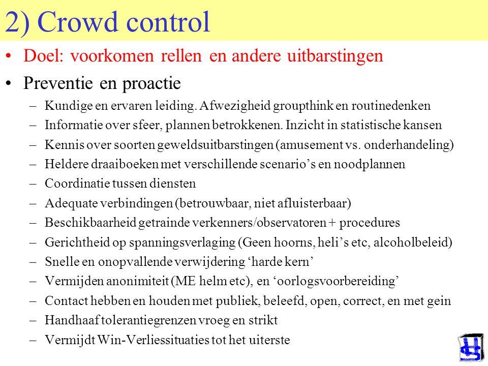 © 2006 JP van de Sande RuG 2) Crowd control Doel: voorkomen rellen en andere uitbarstingen Preventie en proactie –Kundige en ervaren leiding.
