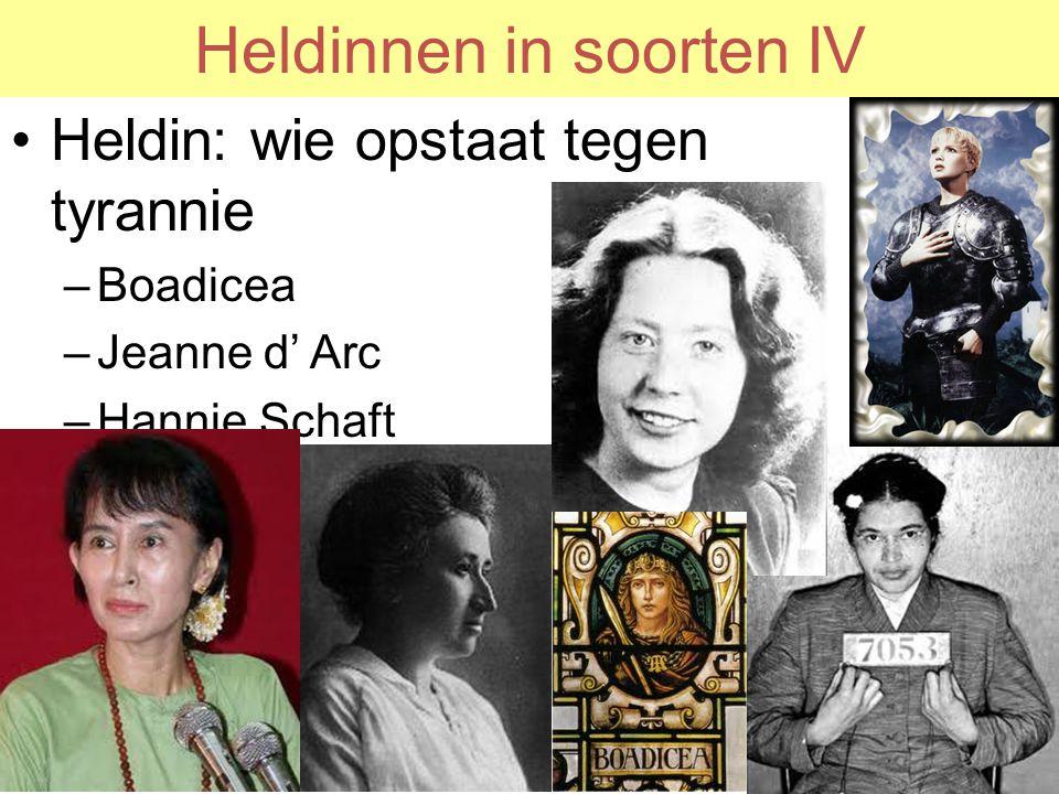 Heldinnen in soorten IV Heldin: wie opstaat tegen tyrannie –Boadicea –Jeanne d' Arc –Hannie Schaft –Rosa Luxemburg –Rosa Parks –Aung san suu kyi