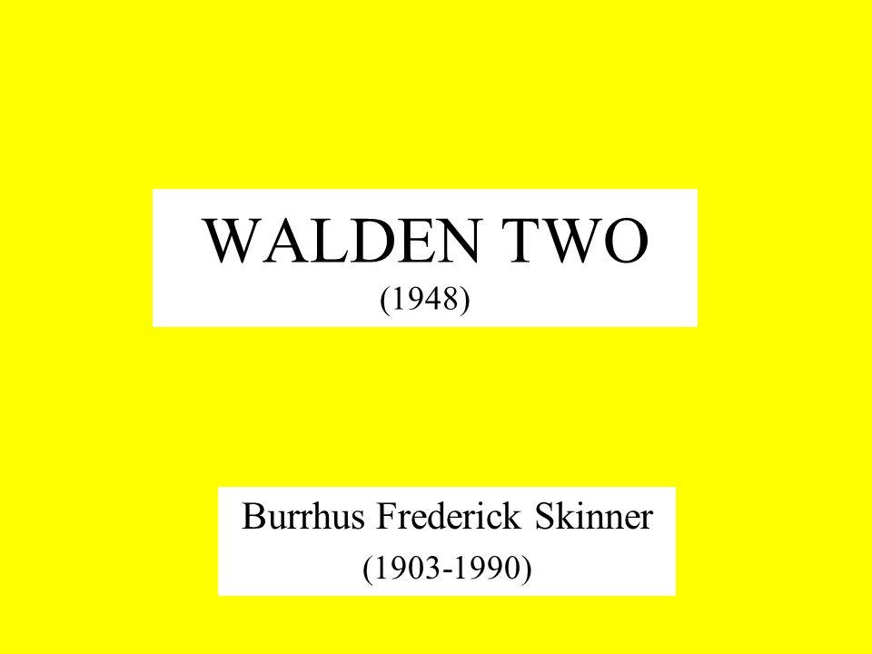 WALDEN TWO (1948) Burrhus Frederick Skinner (1903-1990)