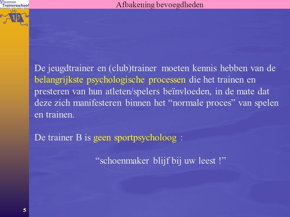 5 Afbakening bevoegdheden De jeugdtrainer en (club)trainer moeten kennis hebben van de belangrijkste psychologische processen die het trainen en prest