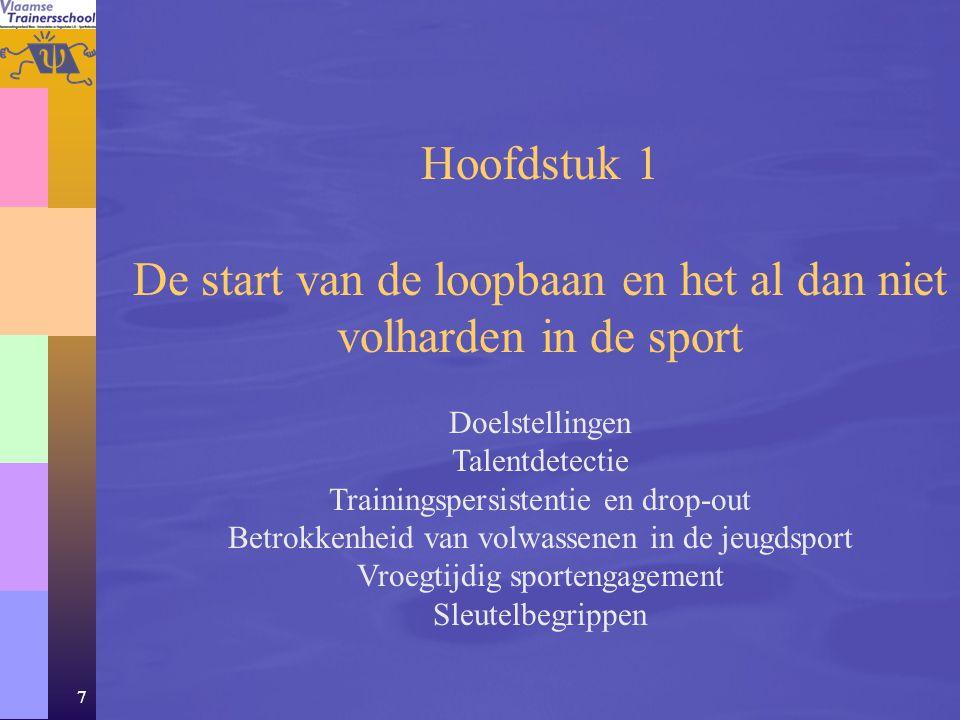 7 Hoofdstuk 1 De start van de loopbaan en het al dan niet volharden in de sport Doelstellingen Talentdetectie Trainingspersistentie en drop-out Betrok