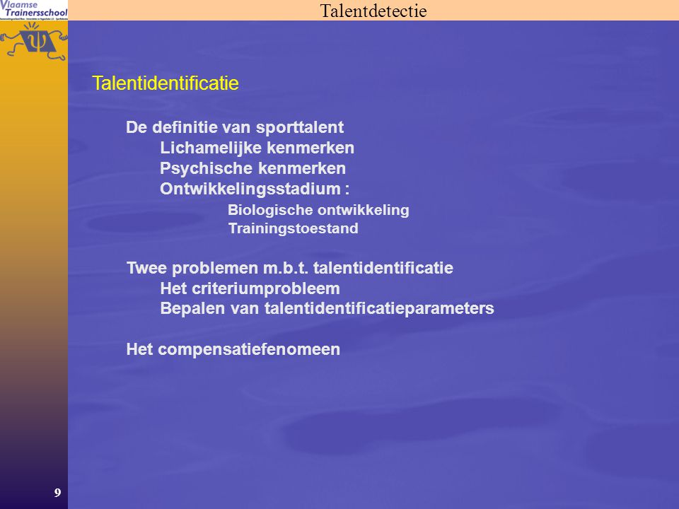 9 Talentdetectie Talentidentificatie De definitie van sporttalent Lichamelijke kenmerken Psychische kenmerken Ontwikkelingsstadium : Biologische ontwikkeling Trainingstoestand Twee problemen m.b.t.