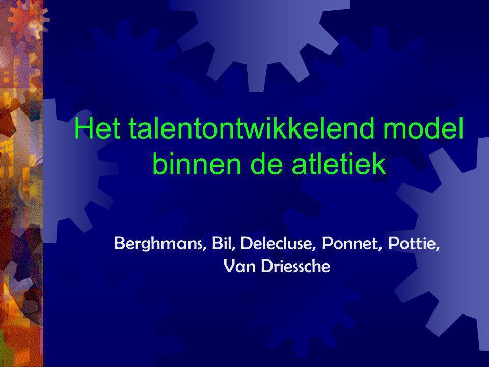 Het talentontwikkelend model binnen de atletiek Berghmans, Bil, Delecluse, Ponnet, Pottie, Van Driessche