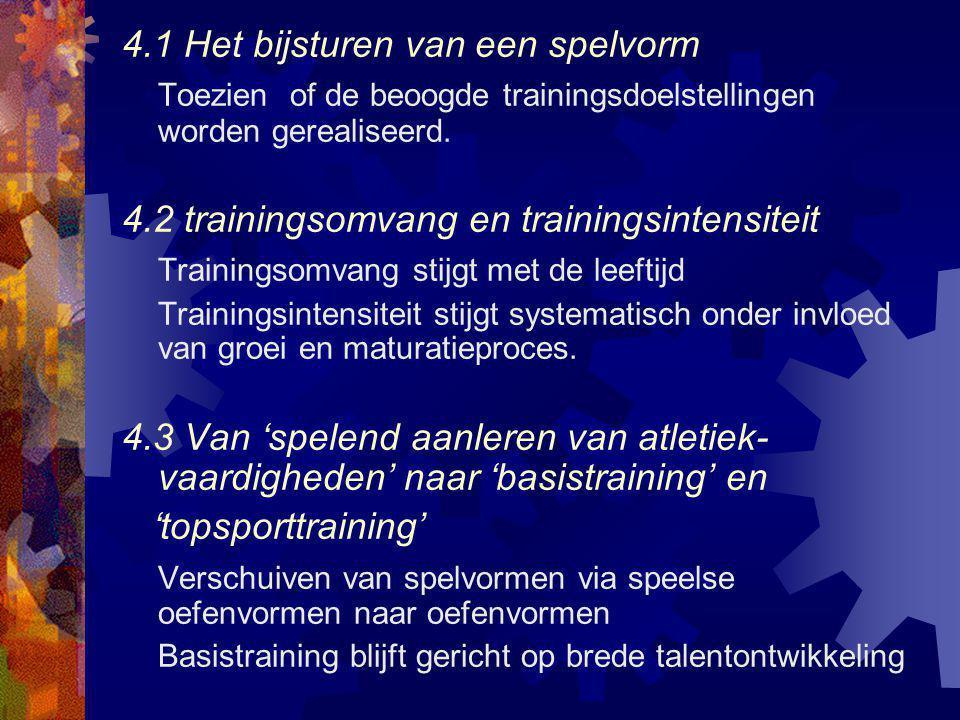 4.1 Het bijsturen van een spelvorm Toezien of de beoogde trainingsdoelstellingen worden gerealiseerd. 4.2 trainingsomvang en trainingsintensiteit Trai