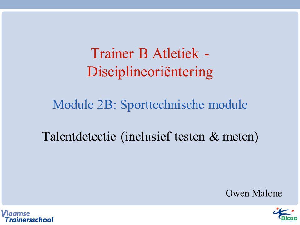 Trainer B Atletiek - Disciplineoriëntering Module 2B: Sporttechnische module Talentdetectie (inclusief testen & meten) Owen Malone