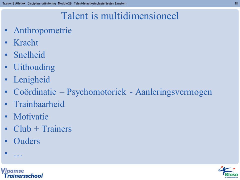 Trainer B Atletiek - Discipline-oriëntering - Module 2B - Talentdetectie (inclusief testen & meten)18 Talent is multidimensioneel Anthropometrie Krach