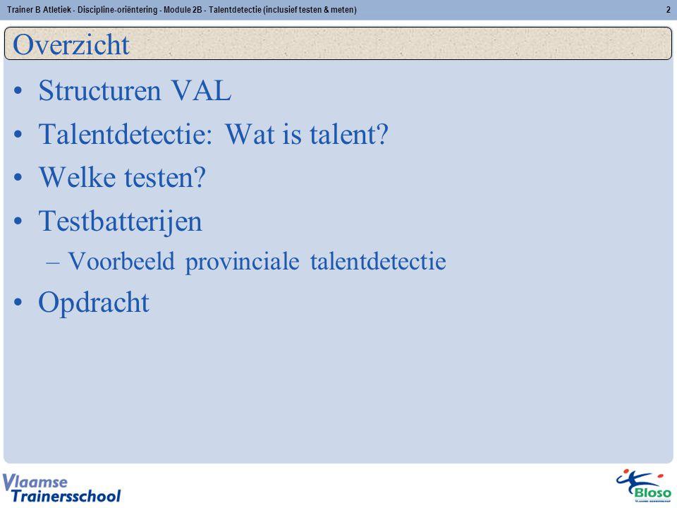 Trainer B Atletiek - Discipline-oriëntering - Module 2B - Talentdetectie (inclusief testen & meten)2 Overzicht Structuren VAL Talentdetectie: Wat is t