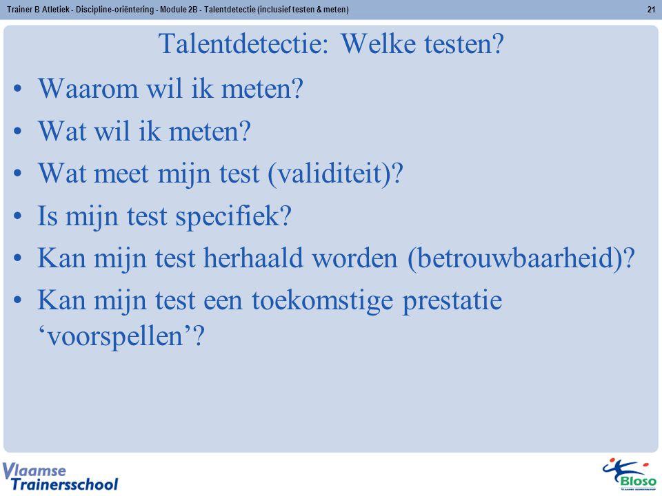 Trainer B Atletiek - Discipline-oriëntering - Module 2B - Talentdetectie (inclusief testen & meten)21 Talentdetectie: Welke testen? Waarom wil ik mete