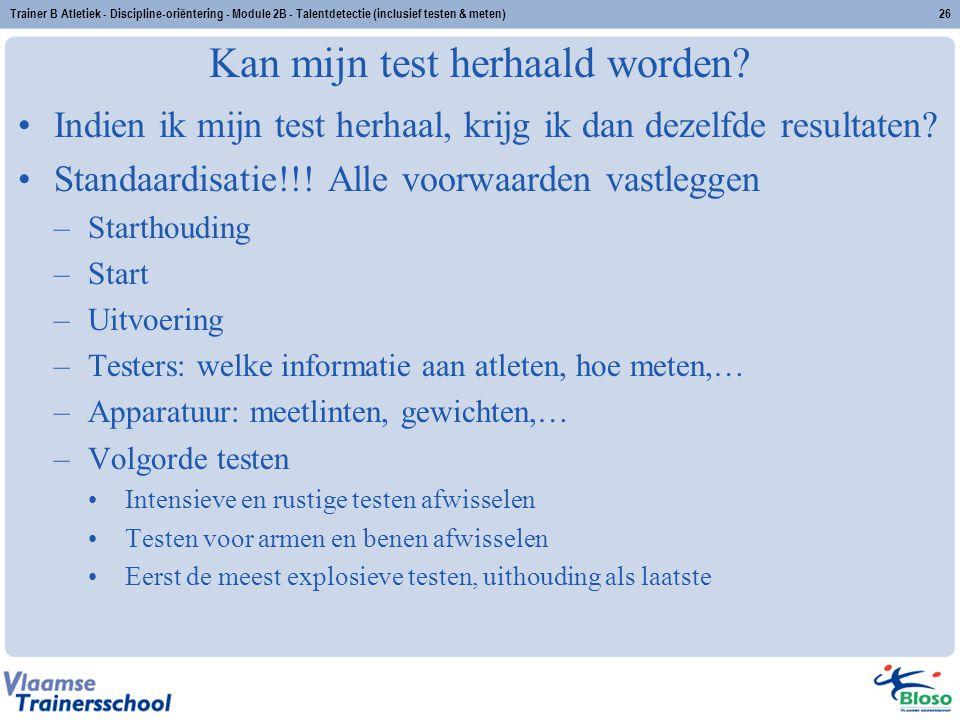 Trainer B Atletiek - Discipline-oriëntering - Module 2B - Talentdetectie (inclusief testen & meten)26 Kan mijn test herhaald worden? Indien ik mijn te