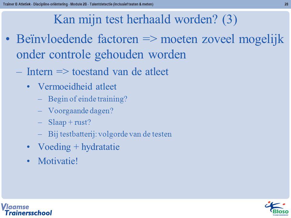Trainer B Atletiek - Discipline-oriëntering - Module 2B - Talentdetectie (inclusief testen & meten)28 Kan mijn test herhaald worden? (3) Beïnvloedende