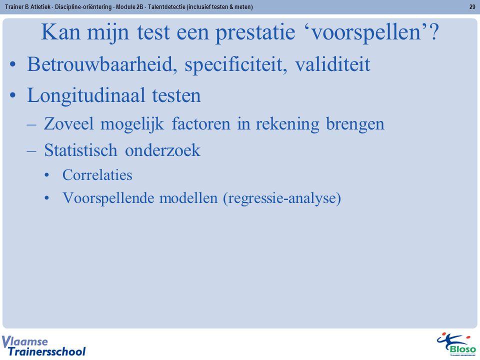 Trainer B Atletiek - Discipline-oriëntering - Module 2B - Talentdetectie (inclusief testen & meten)29 Kan mijn test een prestatie 'voorspellen'? Betro