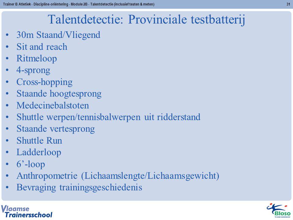 Trainer B Atletiek - Discipline-oriëntering - Module 2B - Talentdetectie (inclusief testen & meten)31 Talentdetectie: Provinciale testbatterij 30m Sta