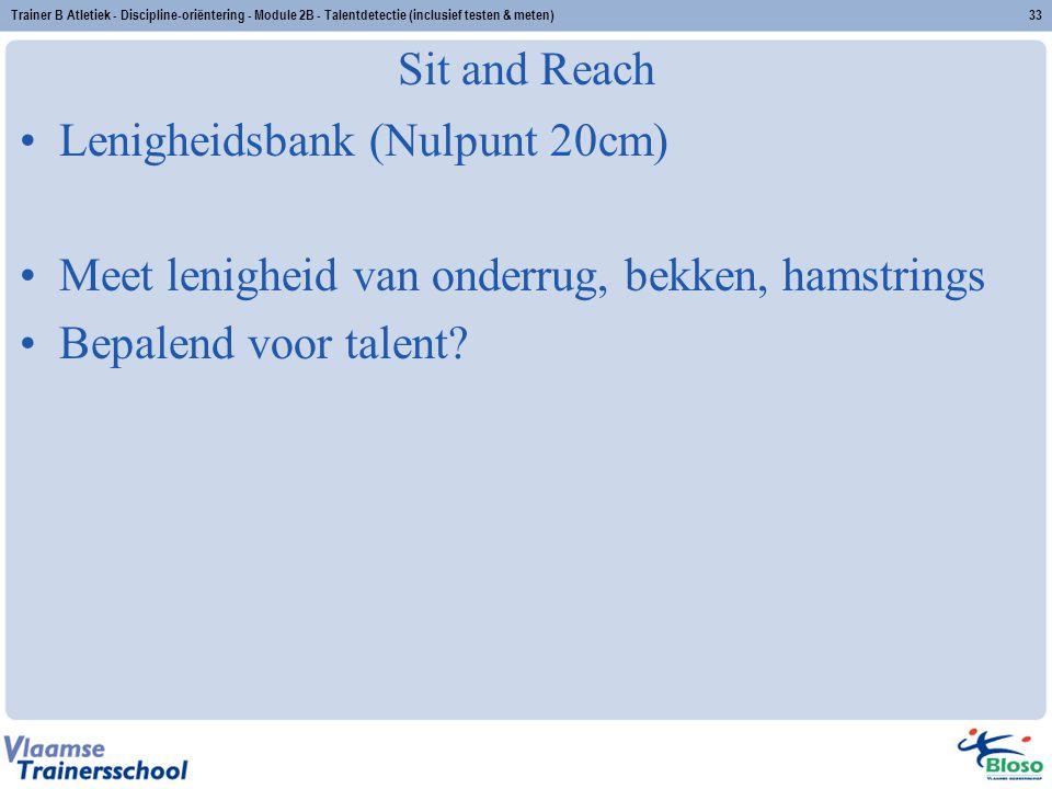 Trainer B Atletiek - Discipline-oriëntering - Module 2B - Talentdetectie (inclusief testen & meten)33 Sit and Reach Lenigheidsbank (Nulpunt 20cm) Meet