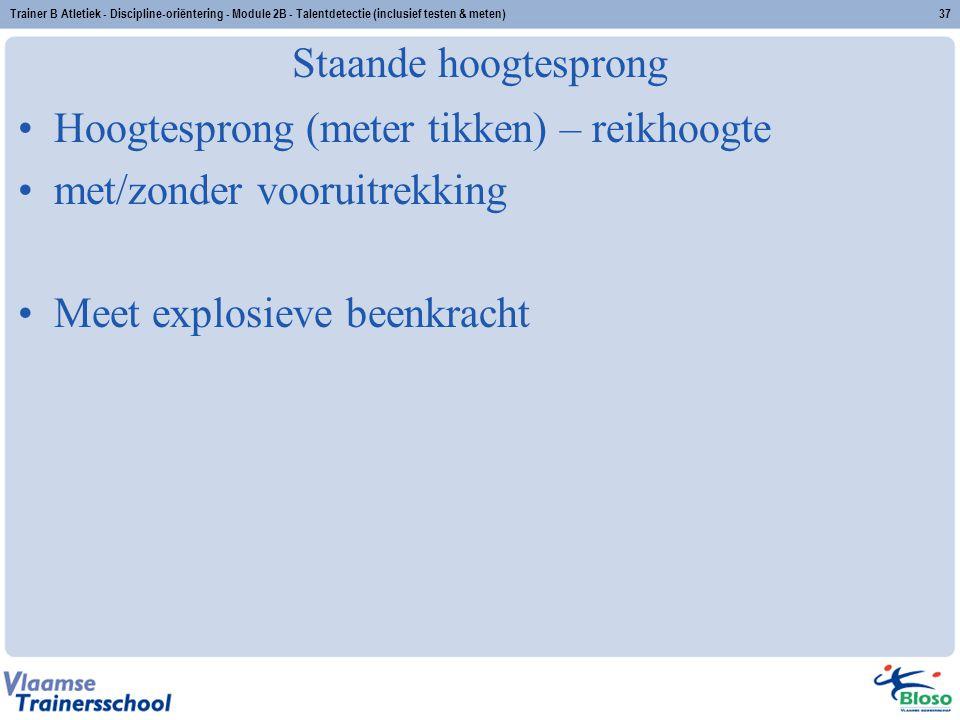Trainer B Atletiek - Discipline-oriëntering - Module 2B - Talentdetectie (inclusief testen & meten)37 Staande hoogtesprong Hoogtesprong (meter tikken)