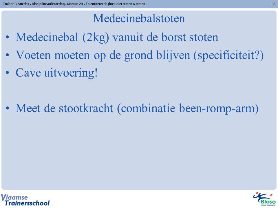 Trainer B Atletiek - Discipline-oriëntering - Module 2B - Talentdetectie (inclusief testen & meten)38 Medecinebalstoten Medecinebal (2kg) vanuit de bo