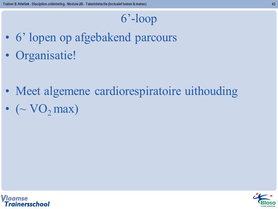 Trainer B Atletiek - Discipline-oriëntering - Module 2B - Talentdetectie (inclusief testen & meten)43 6'-loop 6' lopen op afgebakend parcours Organisa