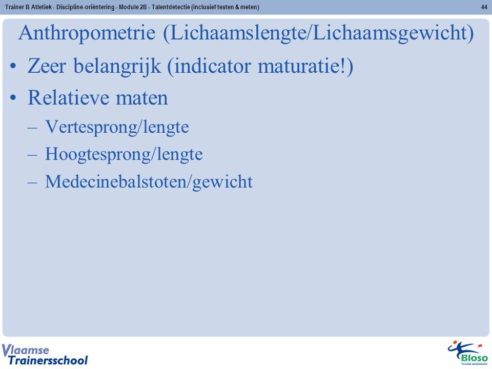 Trainer B Atletiek - Discipline-oriëntering - Module 2B - Talentdetectie (inclusief testen & meten)44 Anthropometrie (Lichaamslengte/Lichaamsgewicht)