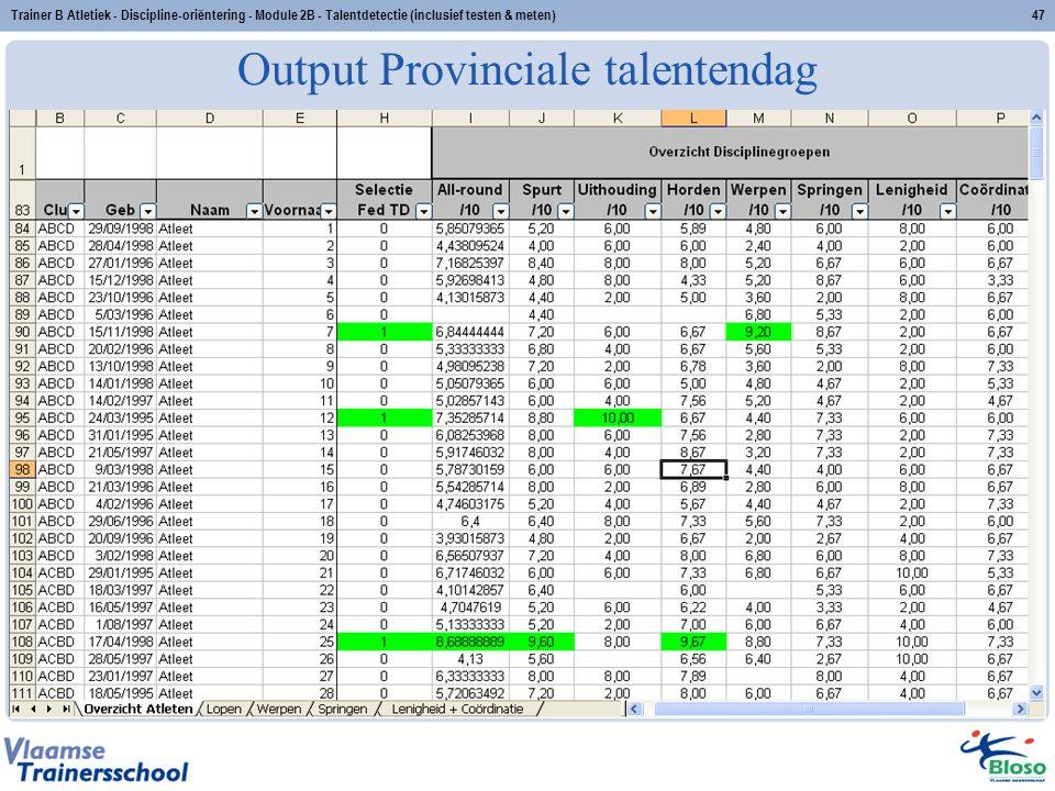 Trainer B Atletiek - Discipline-oriëntering - Module 2B - Talentdetectie (inclusief testen & meten)47 Output Provinciale talentendag