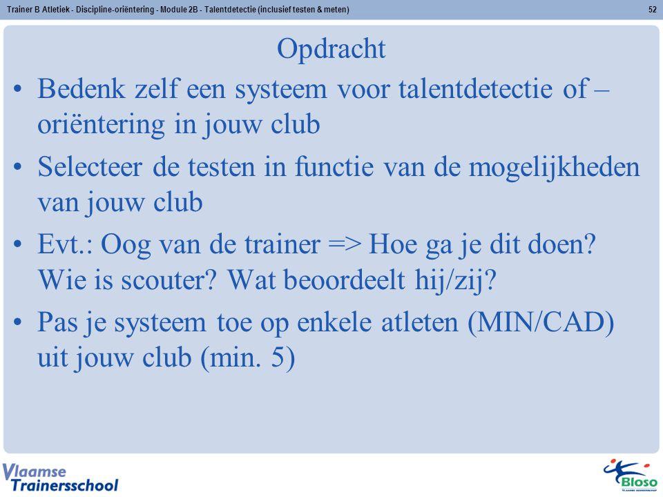 Trainer B Atletiek - Discipline-oriëntering - Module 2B - Talentdetectie (inclusief testen & meten)52 Opdracht Bedenk zelf een systeem voor talentdete