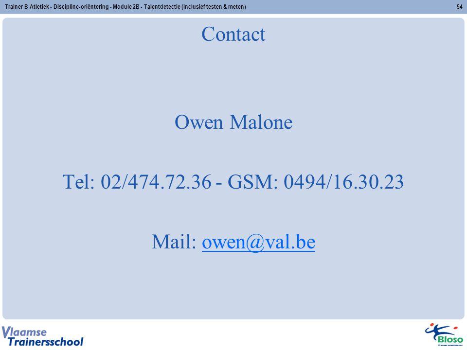 Trainer B Atletiek - Discipline-oriëntering - Module 2B - Talentdetectie (inclusief testen & meten)54 Contact Owen Malone Tel: 02/474.72.36 - GSM: 049