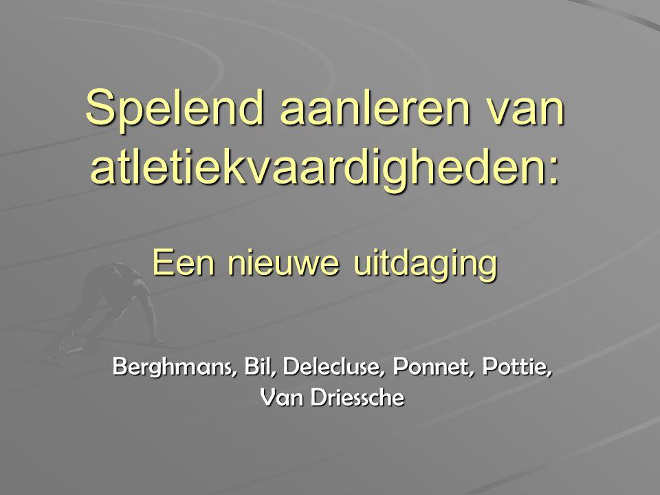 Spelend aanleren van atletiekvaardigheden: Een nieuwe uitdaging Berghmans, Bil, Delecluse, Ponnet, Pottie, Van Driessche
