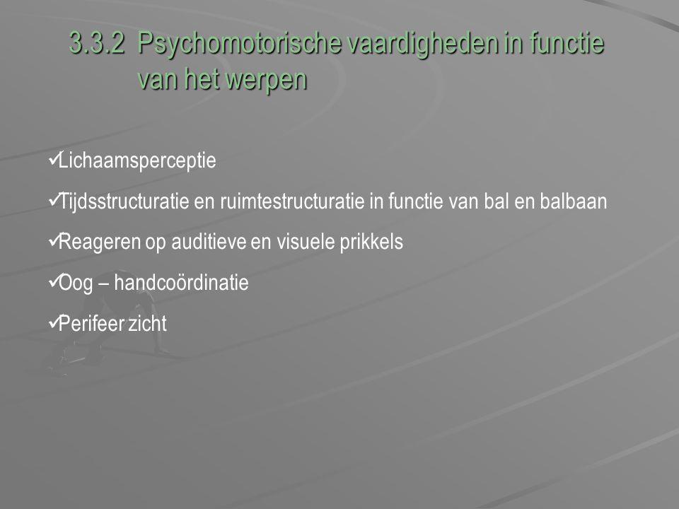 3.3.2 Psychomotorische vaardigheden in functie van het werpen van het werpen Lichaamsperceptie Tijdsstructuratie en ruimtestructuratie in functie van