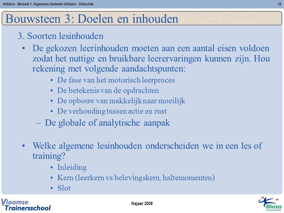 Najaar 2008 Initiator - Module 1: Algemeen Gedeelte Initiator - Didactiek12 Bouwsteen 3: Doelen en inhouden 3.