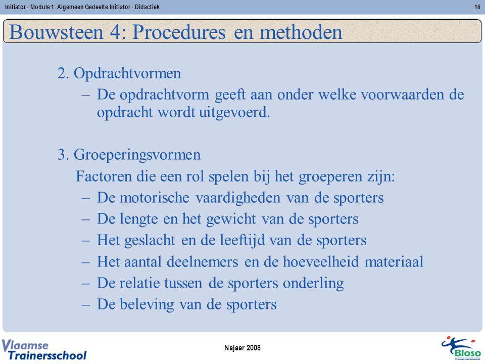 Najaar 2008 Initiator - Module 1: Algemeen Gedeelte Initiator - Didactiek16 Bouwsteen 4: Procedures en methoden 2.