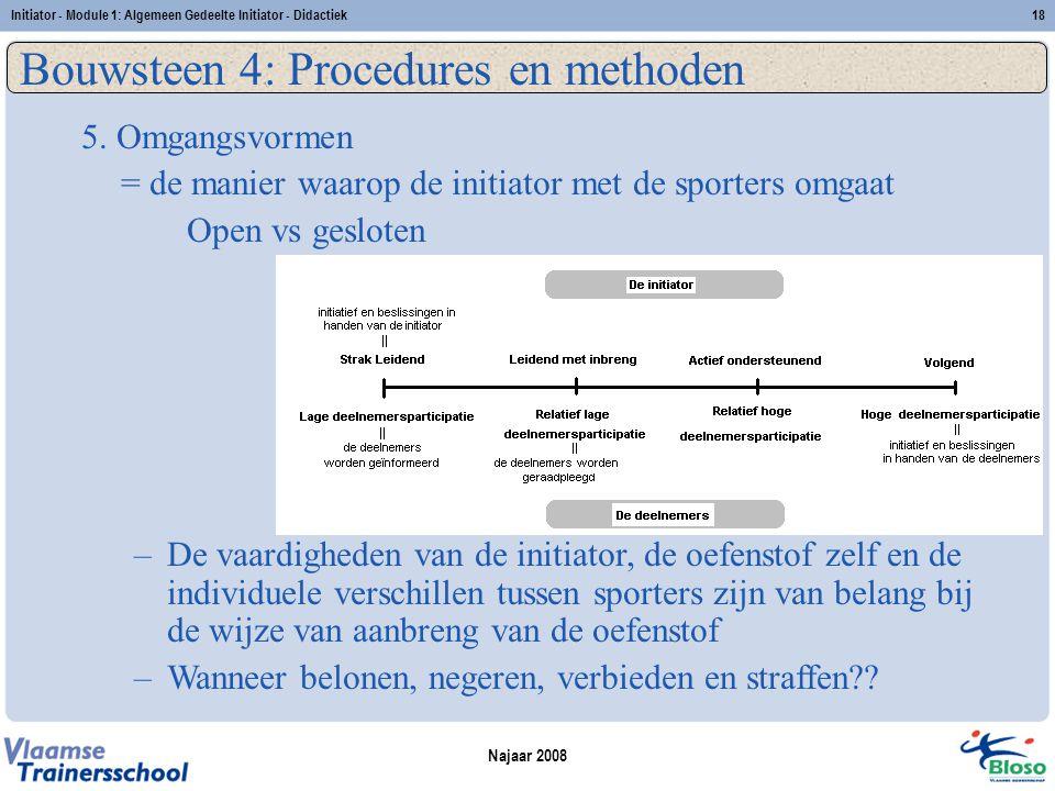 Najaar 2008 Initiator - Module 1: Algemeen Gedeelte Initiator - Didactiek18 Bouwsteen 4: Procedures en methoden 5.