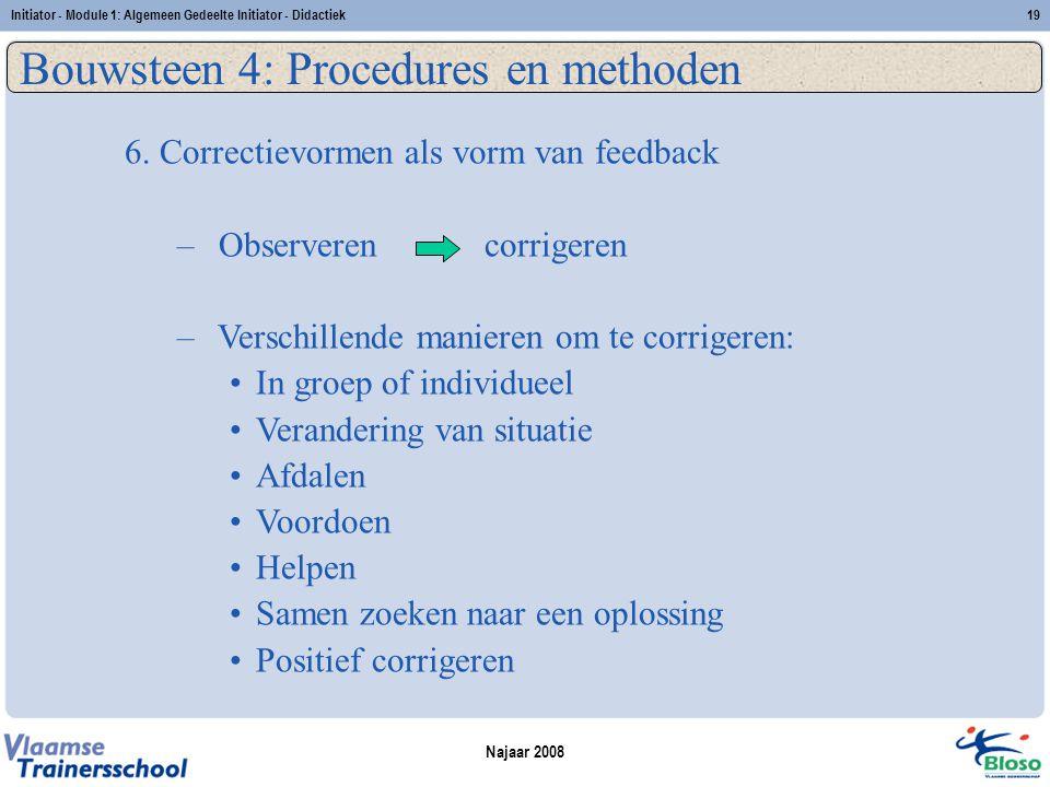 Najaar 2008 Initiator - Module 1: Algemeen Gedeelte Initiator - Didactiek19 Bouwsteen 4: Procedures en methoden 6.