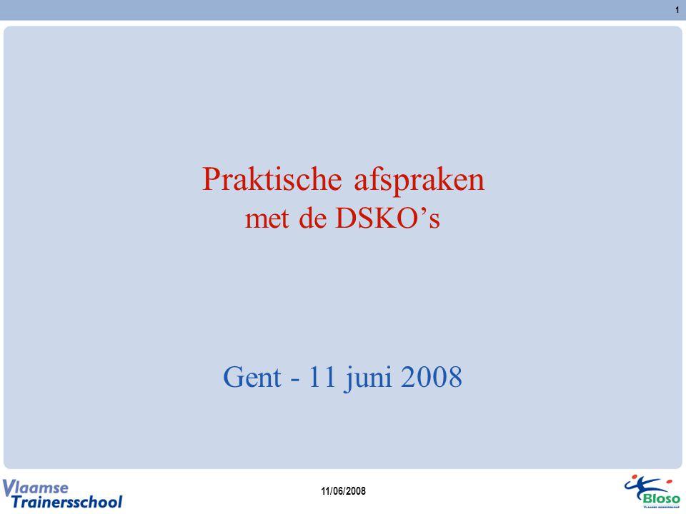 11/06/2008 1 Praktische afspraken met de DSKO's Gent - 11 juni 2008