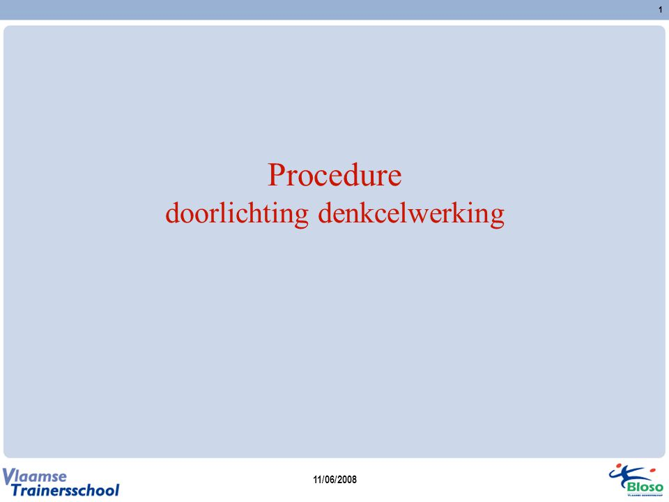 11/06/2008 1 Procedure doorlichting denkcelwerking