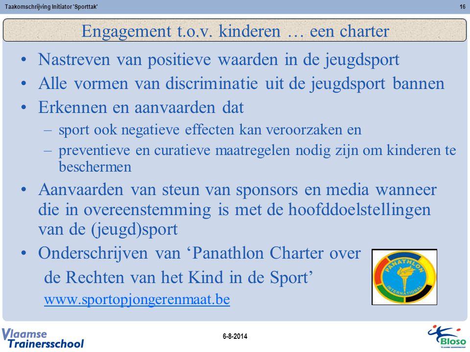 6-8-2014 Taakomschrijving Initiator 'Sporttak'16 Engagement t.o.v. kinderen … een charter Nastreven van positieve waarden in de jeugdsport Alle vormen