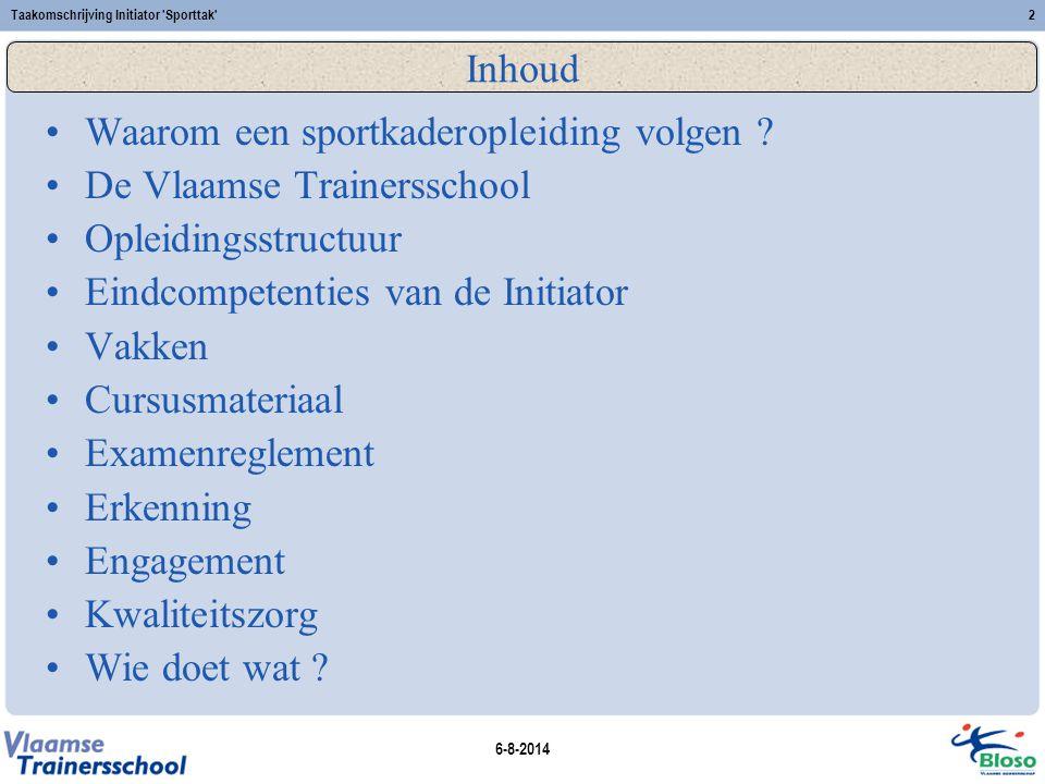 6-8-2014 Taakomschrijving Initiator 'Sporttak'2 Inhoud Waarom een sportkaderopleiding volgen ? De Vlaamse Trainersschool Opleidingsstructuur Eindcompe
