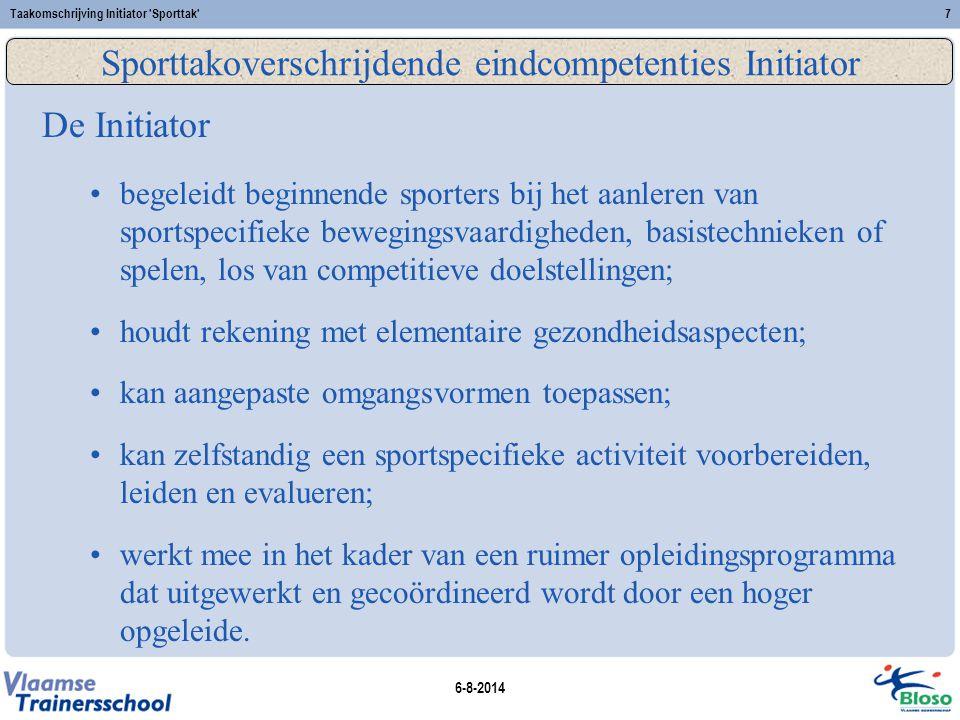 6-8-2014 Taakomschrijving Initiator Sporttak 8 Sportspecifieke eindcompetenties Initiator 'Sporttak' De Initiator 'Sporttak' Vul hier de sportspecifieke eindcompetenties van de opleiding Initiator 'Sporttak' in.