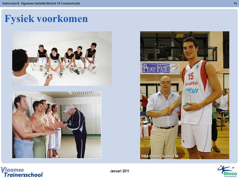 Januari 2011 Instructeur B Algemeen Gedeelte Module 1A Communicatie14 Fysiek voorkomen