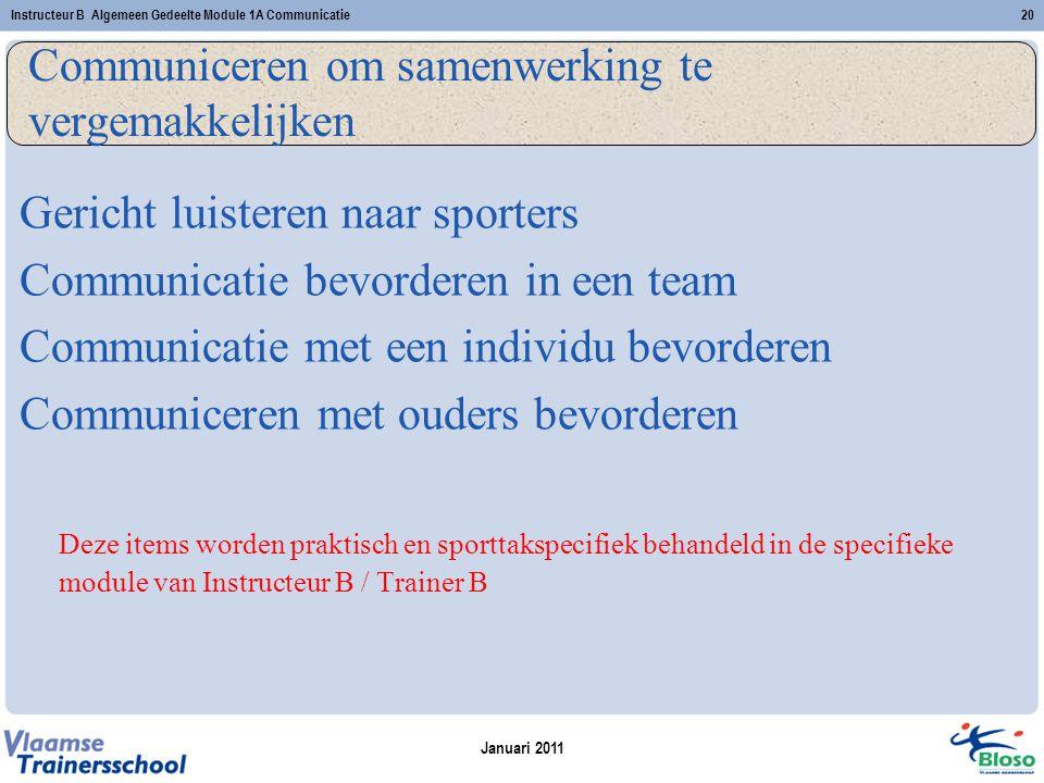 Januari 2011 Instructeur B Algemeen Gedeelte Module 1A Communicatie20 Communiceren om samenwerking te vergemakkelijken Gericht luisteren naar sporters