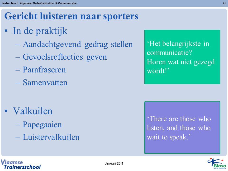 Januari 2011 Instructeur B Algemeen Gedeelte Module 1A Communicatie21 Gericht luisteren naar sporters In de praktijk –Aandachtgevend gedrag stellen –G