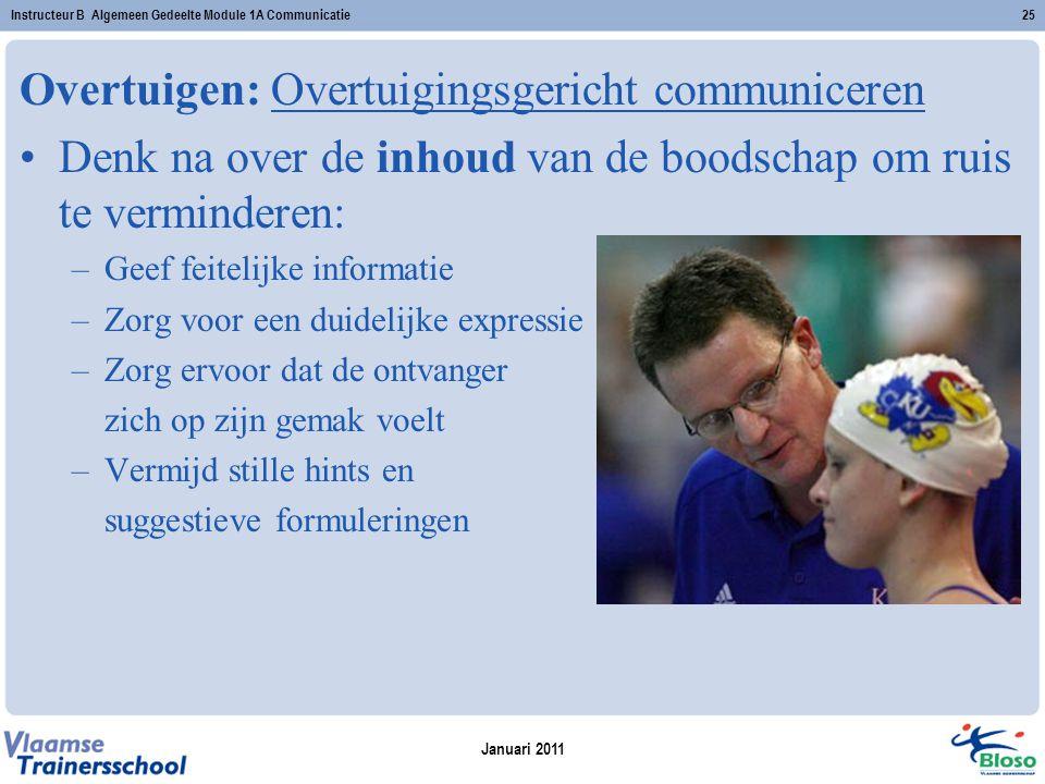 Januari 2011 Instructeur B Algemeen Gedeelte Module 1A Communicatie25 Overtuigen: Overtuigingsgericht communiceren Denk na over de inhoud van de boods
