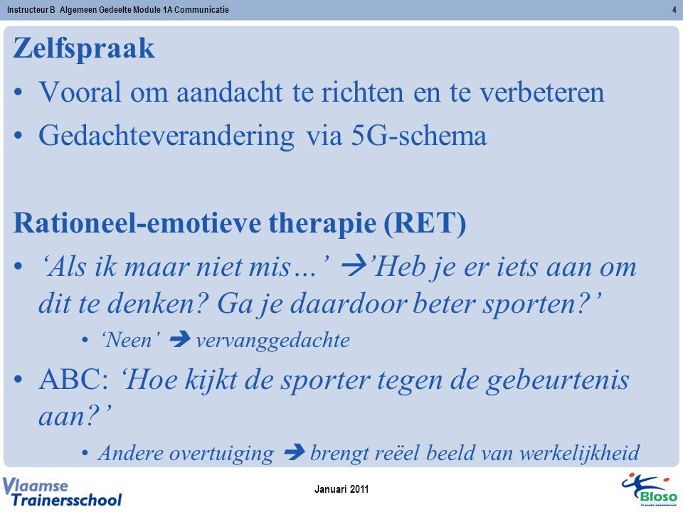 Zelfspraak Vooral om aandacht te richten en te verbeteren Gedachteverandering via 5G-schema Rationeel-emotieve therapie (RET) 'Als ik maar niet mis…'